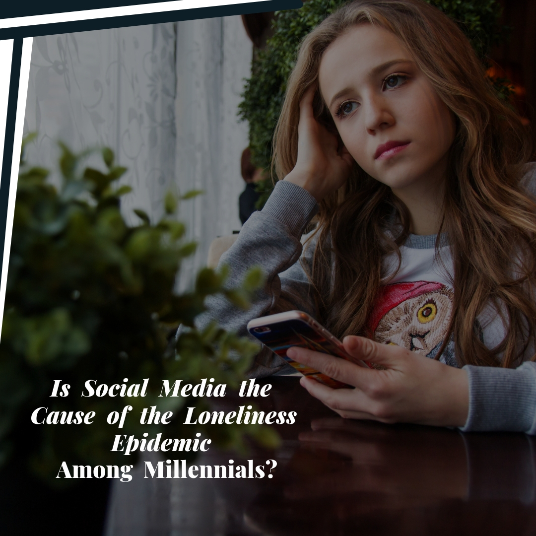 Social Media Causing Loneliness Epidemic Among Millennials