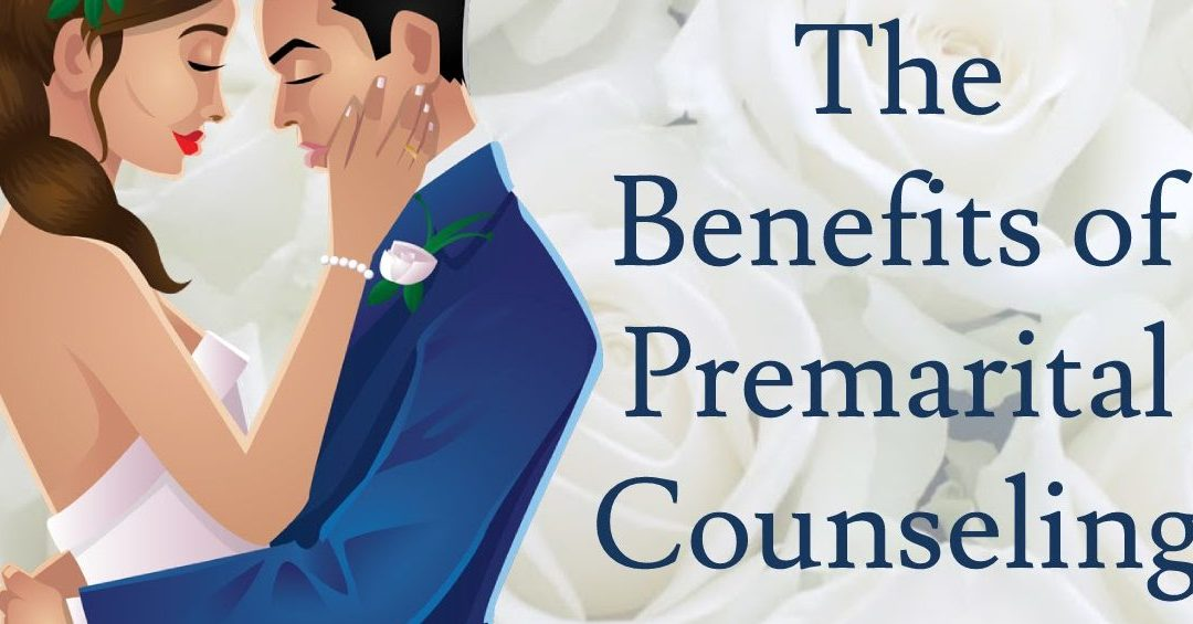 The Benefits of Premarital Counseling